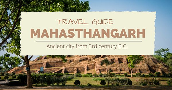 Mahasthangarh: History, How to go, Visiting Hours, Entry Fees