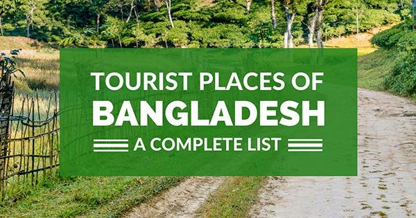 Bangladesh tourist places: A complete list
