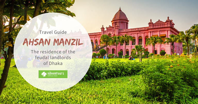 Ahsan Manzil (Pink Palace): The residence of the feudal landlords of Dhaka